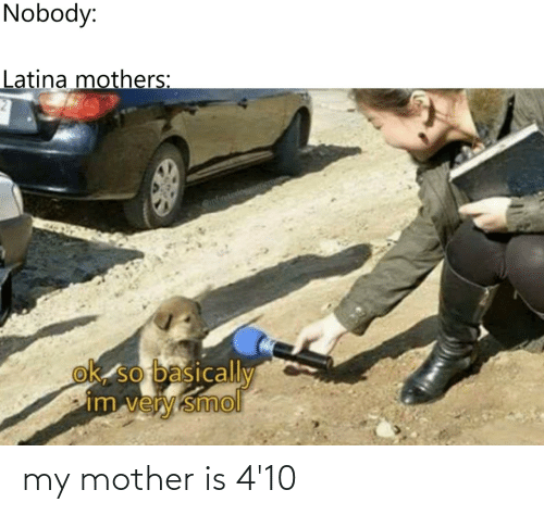 mother: my mother is 4'10