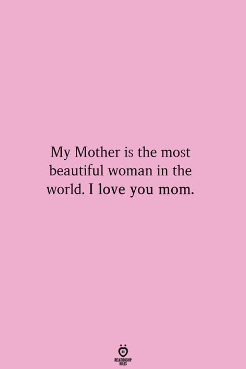 Beautiful Woman: My Mother is the most  beautiful woman in the  world. I love you mom.  ATIENSP
