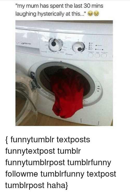 """Laughing Hysterically: """"my mum has spent the last 30 mins  laughing hysterically at this..."""" { funnytumblr textposts funnytextpost tumblr funnytumblrpost tumblrfunny followme tumblrfunny textpost tumblrpost haha}"""