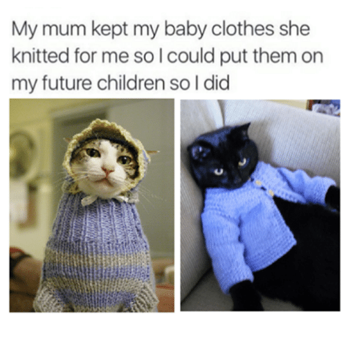 Children, Clothes, and Future: My mum kept my baby clothes she  knitted for me so l could put them on  my future children so l did  ez