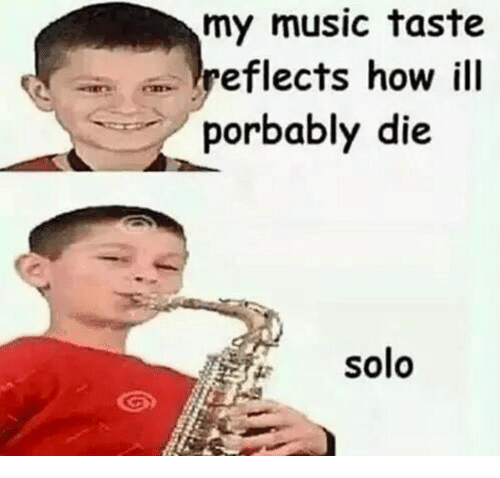 Taste A: my music taste  a eflects how ill  porbably die  solo