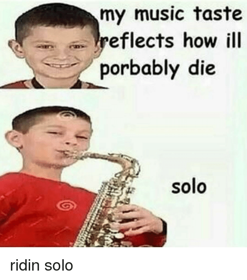 Memes, Ridin, and 🤖: my music taste  reflects how ill  a porbably die  solo ridin solo