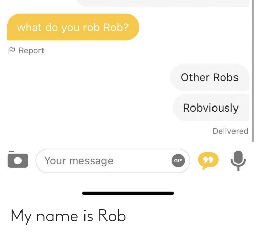 My Name: My name is Rob