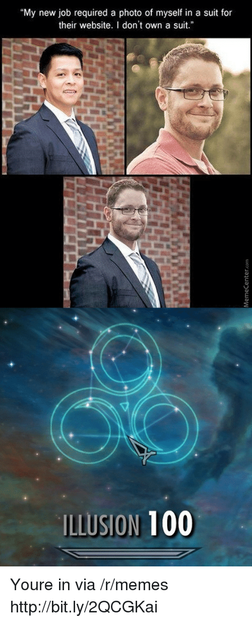 "Anaconda, Memes, and Http: ""My new job required a photo of myself in a suit for  their website. I don't own a suit  ILLUSION 100 Youre in via /r/memes http://bit.ly/2QCGKai"