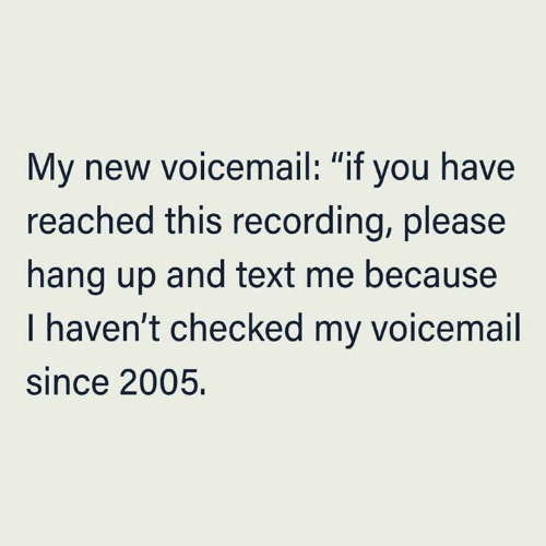 "Dank, Text, and 🤖: My new voicemail: ""if you have  reached this recording, please  II  hang up and text me because  I haven't checked my voicemail  since 2005."