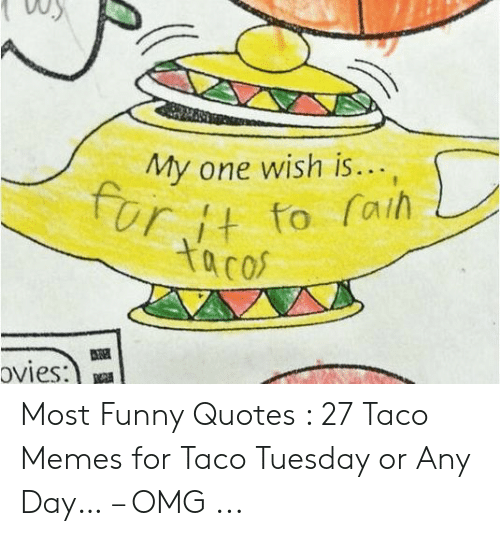 My One Wish Is Ut to Rai Taco Most Funny Quotes 27 Taco ...
