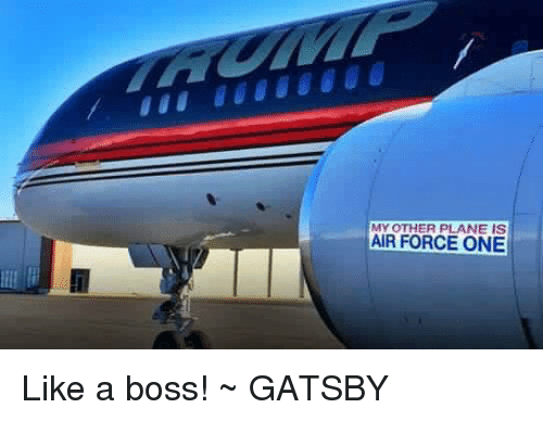 air force one: MY OTHER PLANE IS  AIR FORCE ONE Like a boss! ~ GATSBY