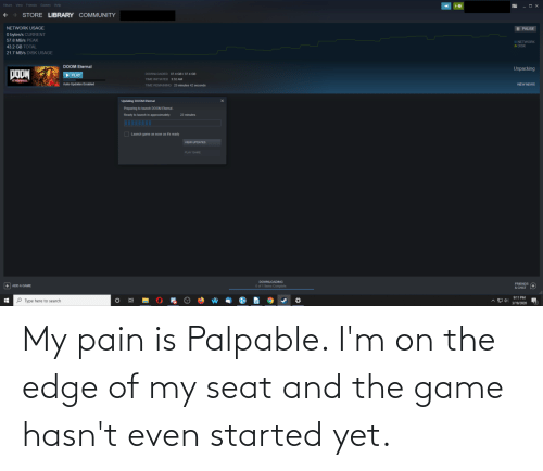 On The Edge: My pain is Palpable. I'm on the edge of my seat and the game hasn't even started yet.