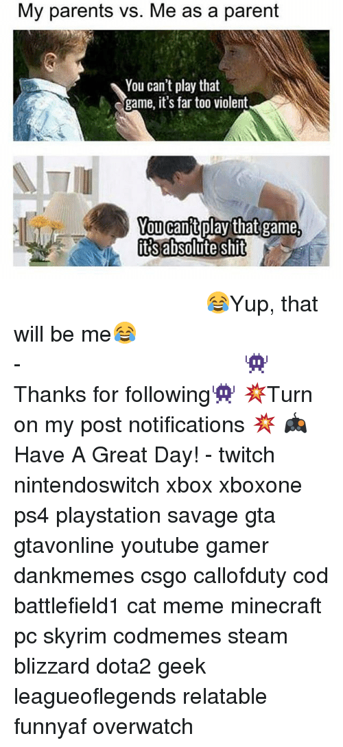 cat meme: My parents vs. Me as a parent  You can't play that  game, it's far too violent  You can't play that game  it's absolute shit ⠀⠀⠀⠀⠀⠀⠀⠀⠀⠀⠀⠀⠀⠀⠀⠀⠀⠀⠀⠀⠀⠀⠀⠀⠀⠀⠀⠀⠀⠀ 😂Yup, that will be me😂⠀⠀⠀⠀⠀⠀⠀⠀⠀⠀⠀⠀⠀⠀⠀⠀⠀⠀⠀⠀⠀⠀⠀⠀⠀⠀⠀⠀⠀⠀⠀⠀⠀⠀⠀- 👾Thanks for following👾 💥Turn on my post notifications 💥 🎮Have A Great Day! - twitch nintendoswitch xbox xboxone ps4 playstation savage gta gtavonline youtube gamer dankmemes csgo callofduty cod battlefield1 cat meme minecraft pc skyrim codmemes steam blizzard dota2 geek leagueoflegends relatable funnyaf overwatch
