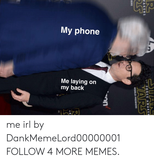 Dian: My phone  Me laying on  my back  R  DIAN  FORCE AWAKEN  WAKENS  YARS  ERE  WORLD PREMIERE me irl by DankMemeLord00000001 FOLLOW 4 MORE MEMES.