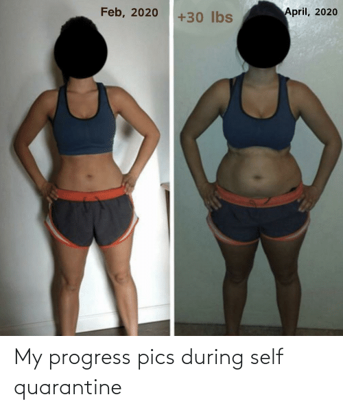 self: My progress pics during self quarantine