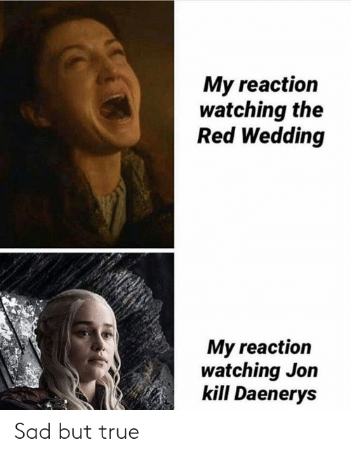 Red Wedding Reaction.My Reaction Watching The Red Wedding My Reaction Watching Jon Kill