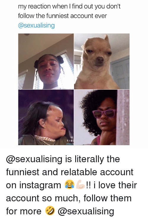 Sexualising: my reaction when I find out you don't  follow the funniest account ever  @sexualising  TID @sexualising is literally the funniest and relatable account on instagram 😂💪🏻!! i love their account so much, follow them for more 🤣 @sexualising