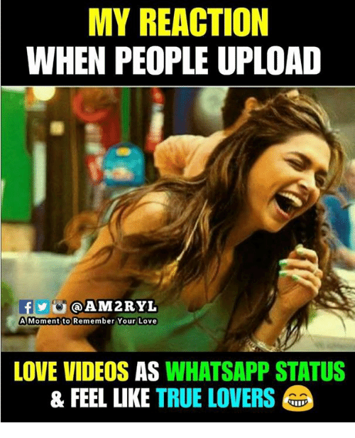 whatsapp status: MY REACTION  WHEN PEOPLE UPLOAD  @AM2RYL  A Momentito Remember Your Love  LOVE VIDEOS AS WHATSAPP STATUS  & FEEL LIKE TRUE LOVERS