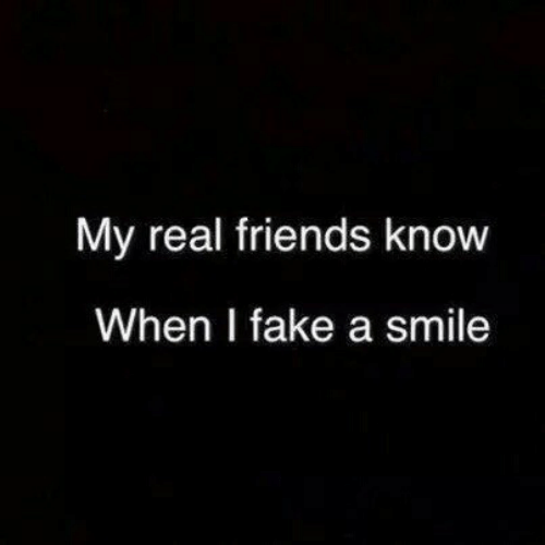 Real Friends: My real friends know  When I fake a smile