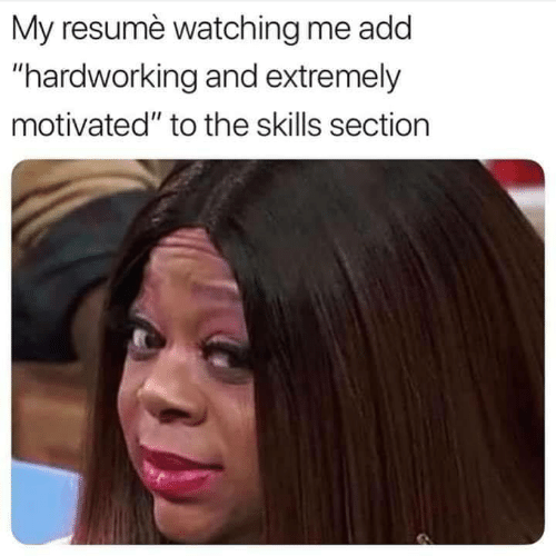 """Resume, Add, and Motivated: My resumè watching me add  """"hardworking and extremely  motivated"""" to the skills section"""