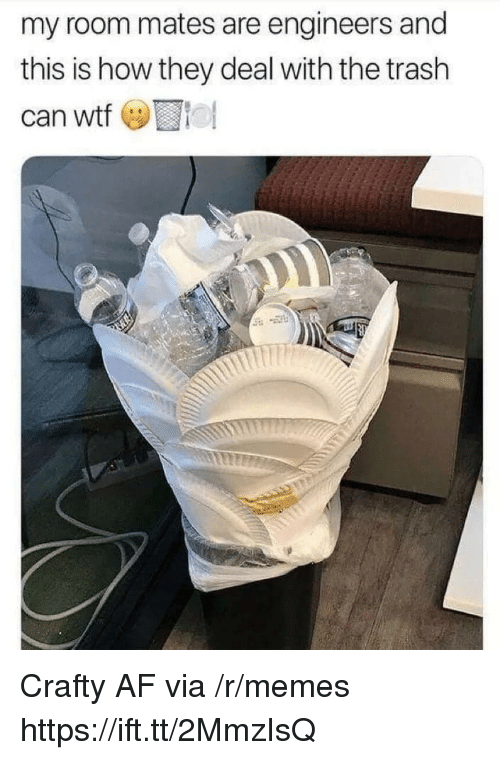 Af, Memes, and Trash: my room mates are engineers and  this is how they deal with the trash  can wto Crafty AF via /r/memes https://ift.tt/2MmzIsQ
