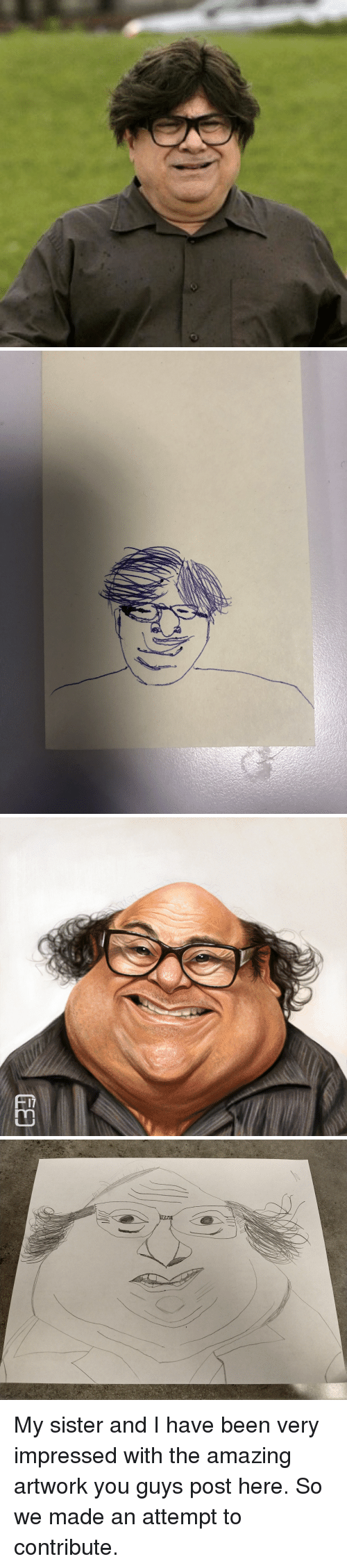 Amazing, Been, and Iasip: My sister and I have been very impressed with the amazing artwork you guys post here. So we made an attempt to contribute.