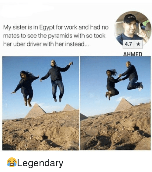 Egypte: My sister is in Egypt for work and had no  mates to see the pyramids with so took  her uber driver with her instead...  4.7 ★  AHME 😂Legendary