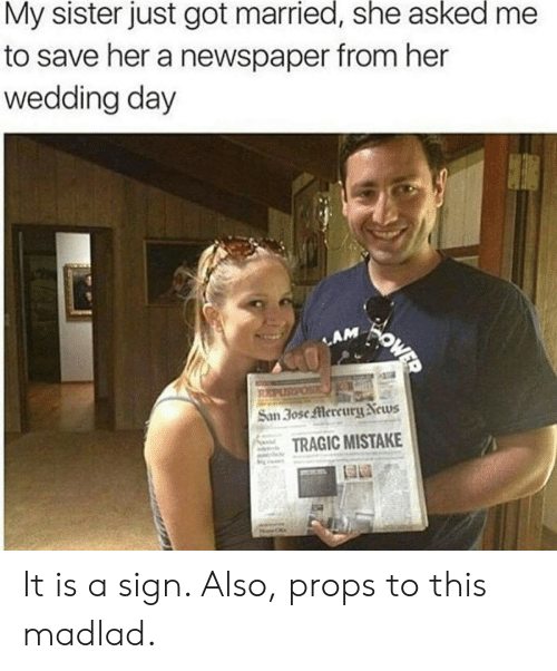Mercury: My sister just got married, she asked  to save her a newspaper from her  wedding day  WOWED  LAM  REPUSPOS  San 30se Mercury News  TRAGIC MISTAKE It is a sign. Also, props to this madlad.