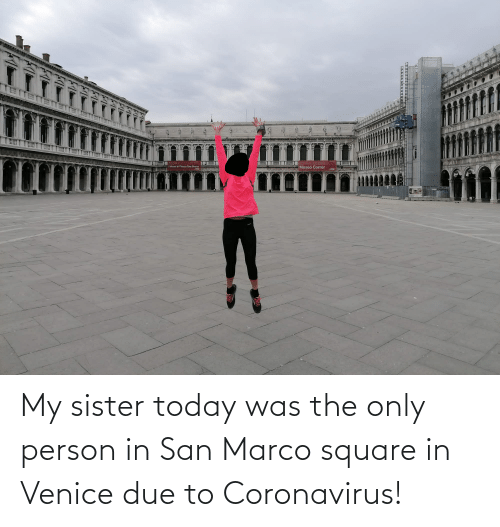 Marco: My sister today was the only person in San Marco square in Venice due to Coronavirus!