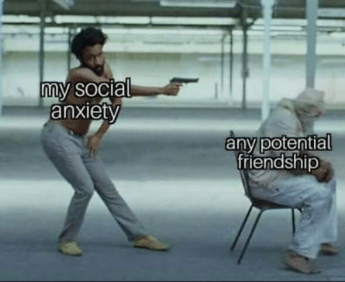 social anxiety: my social  anxiety  any potential  friendship