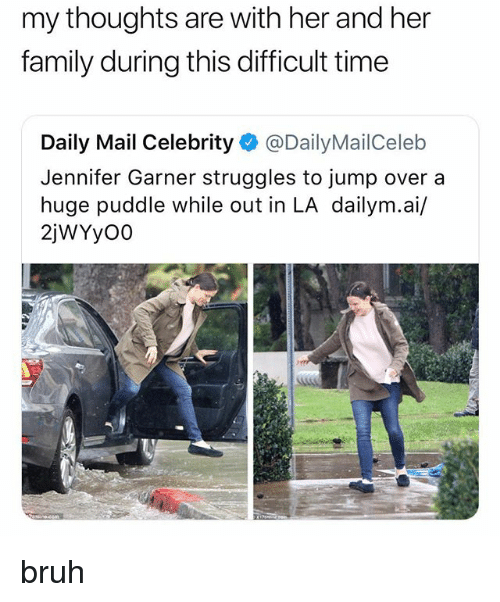 Bruh, Family, and Daily Mail: my thoughts are with her and her  family during this difficult time  Daily Mail Celebrity @DailyMailCeleb  Jennifer Garner struggles to jump over a  huge puddle while out in LA dailym.ai/  2jWYy00 bruh