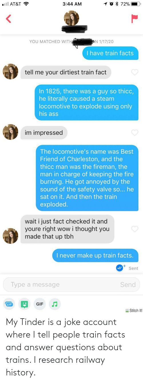 Where: My Tinder is a joke account where I tell people train facts and answer questions about trains. I research railway history.