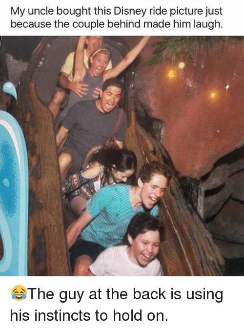 Behinde: My uncle bought this Disney ride picture just  because the couple behind made him laugh 😂The guy at the back is using his instincts to hold on.