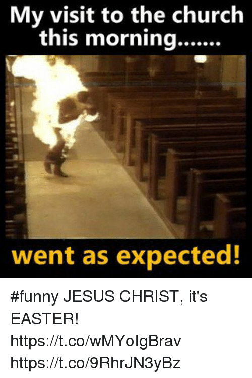 Church, Easter, and Funny: My visit to the church  this morning  went as expected! #funny JESUS CHRIST, it's EASTER! https://t.co/wMYoIgBrav https://t.co/9RhrJN3yBz