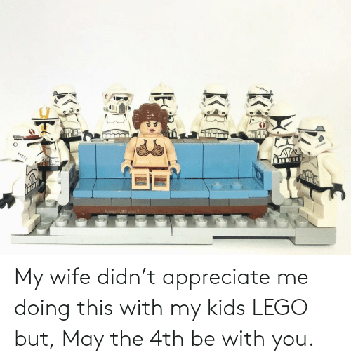 My Kids: My wife didn't appreciate me doing this with my kids LEGO but, May the 4th be with you.