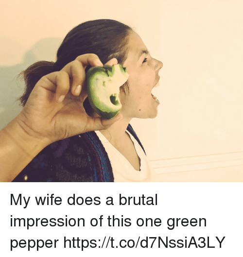 Memes, Wife, and 🤖: My wife does a brutal impression of this one green pepper https://t.co/d7NssiA3LY