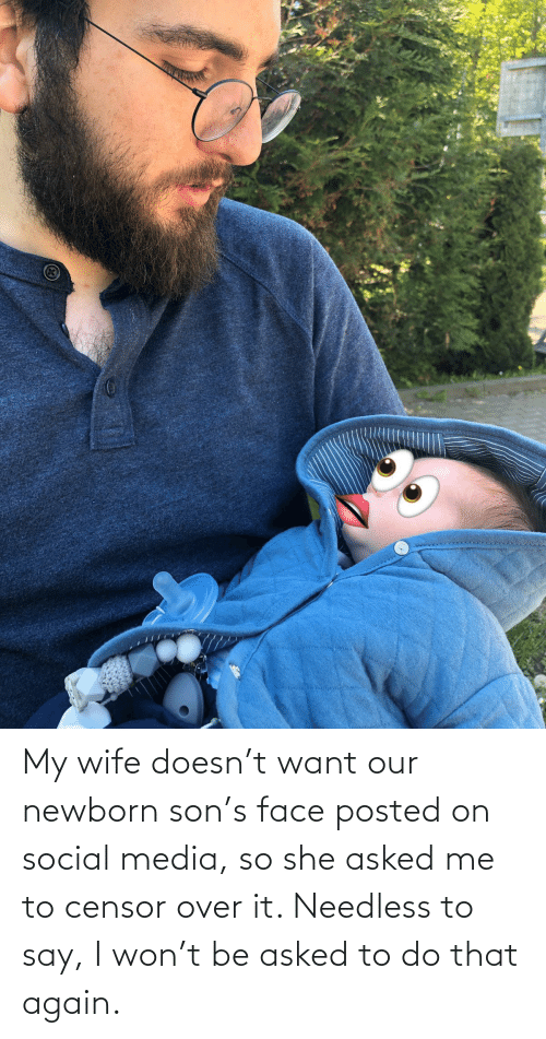 I Won: My wife doesn't want our newborn son's face posted on social media, so she asked me to censor over it. Needless to say, I won't be asked to do that again.