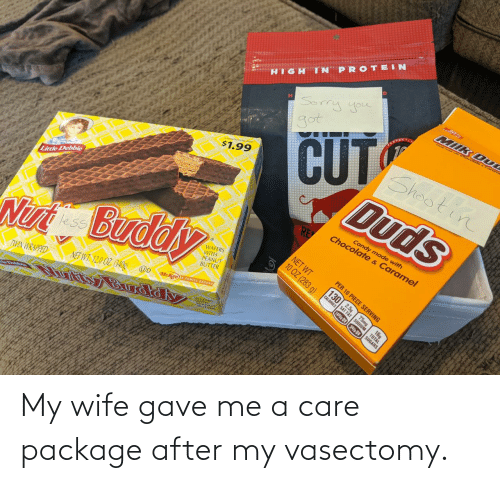Wife: My wife gave me a care package after my vasectomy.