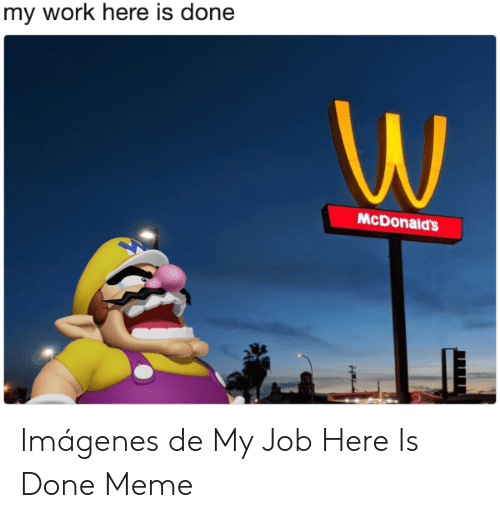 25 Best Memes About My Job Here Is Done Meme My Job Here Is