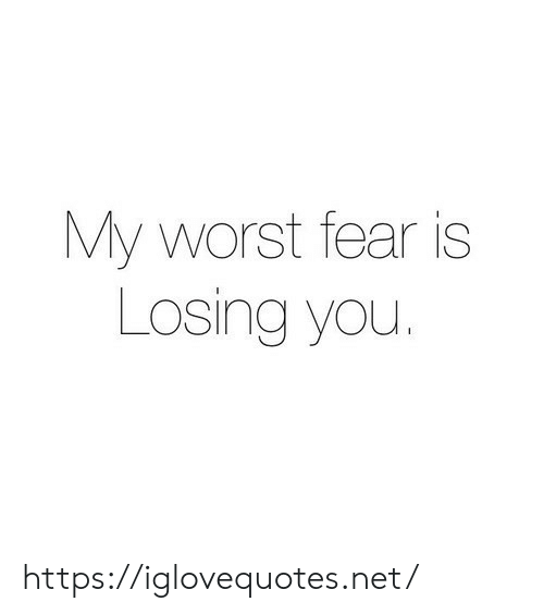 Fear, Net, and You: My worst fear is  Losing you. https://iglovequotes.net/