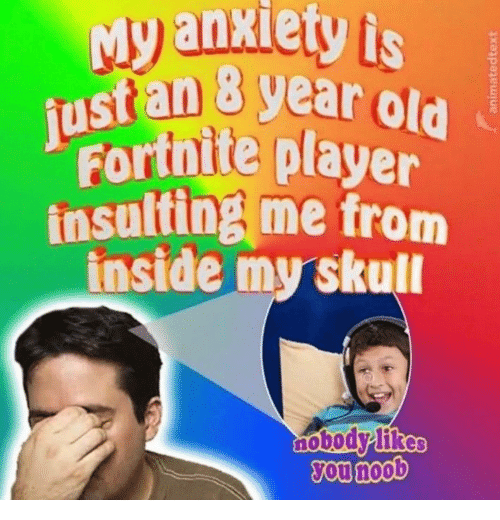 Skull, Insulting, and Old: Myanxiety is  ustan 8 gear old  Fortnite player  insulting me from  inside my skull  nobo  ou noob