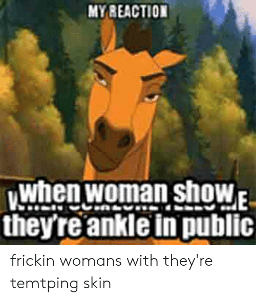 Showe: MYBEACTION  Vwhen woman showE  they're ankle in public frickin womans with they're temtping skin