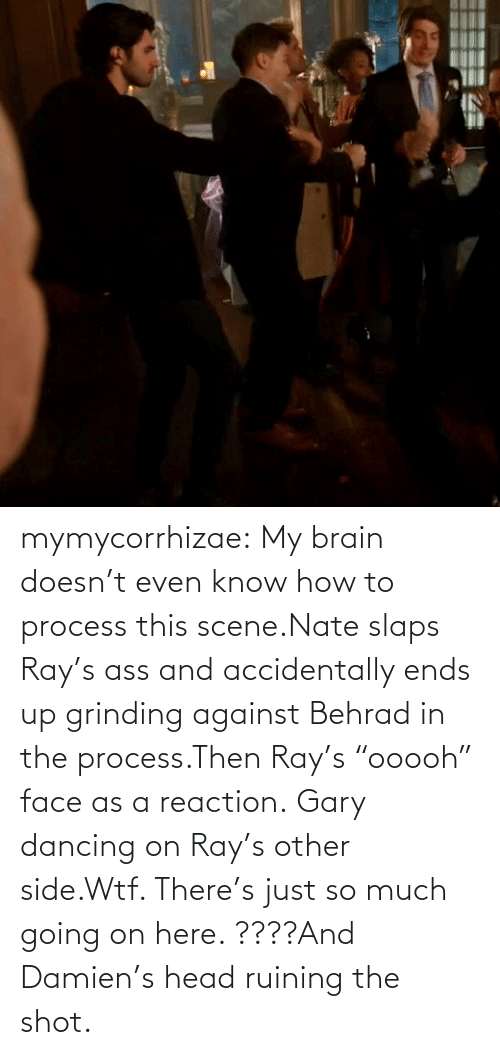 "gary: mymycorrhizae:  My brain doesn't even know how to process this scene.Nate slaps Ray's ass and accidentally ends up grinding against Behrad in the process.Then Ray's ""ooooh"" face as a reaction. Gary dancing on Ray's other side.Wtf. There's just so much going on here. ????And Damien's head ruining the shot."