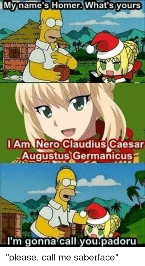 Anime, Augustus, and Nero: Myn  ame sHomer.  What's yours  Am Nero Claudius Caesar  Augustus) Germanicus  rm gonna call you padoruu