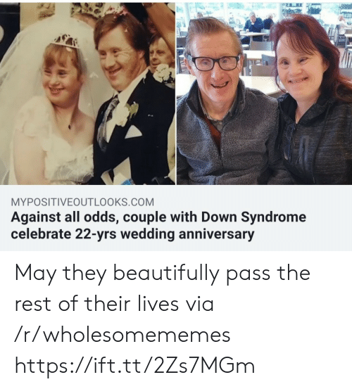 syndrome: MYPOSITIVEOUTLOOKS.COM  Against all odds, couple with Down Syndrome  celebrate 22-yrs wedding anniversary May they beautifully pass the rest of their lives via /r/wholesomememes https://ift.tt/2Zs7MGm