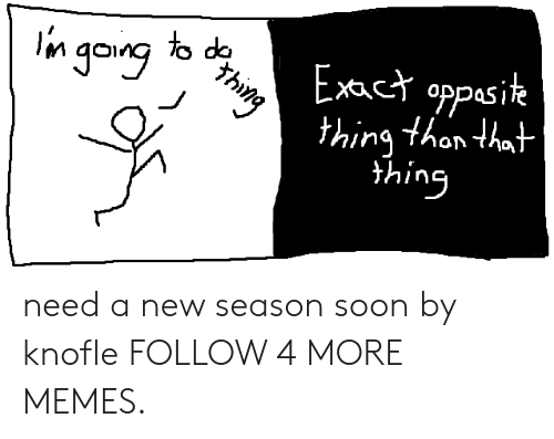 gong: n gong to de  Exact oppasik  thing thon that  thing need a new season soon by knofle FOLLOW 4 MORE MEMES.