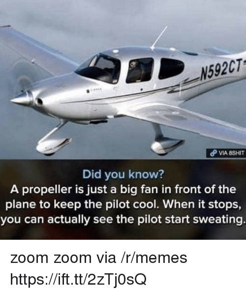 propeller: N592CT  Did you know?  A propeller is just a big fan in front of the  plane to keep the pilot cool. When it stops,  you can actually see the pilot start sweating zoom zoom via /r/memes https://ift.tt/2zTj0sQ
