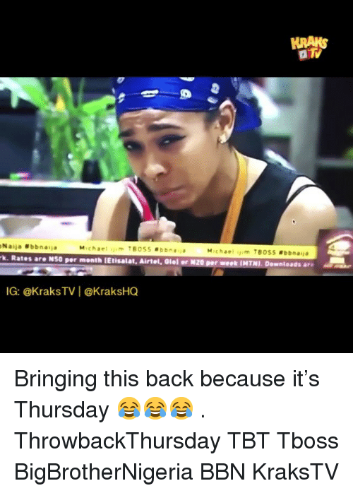 Memes, Tbt, and Back: Naija bbnaija  .Rates are NSO per month lEtisalat, Airtel, Giol or N20 por wek IMTNI.Downloads ars  IG: @KraksTV | @KraksHQ Bringing this back because it's Thursday 😂😂😂 . ThrowbackThursday TBT Tboss BigBrotherNigeria BBN KraksTV