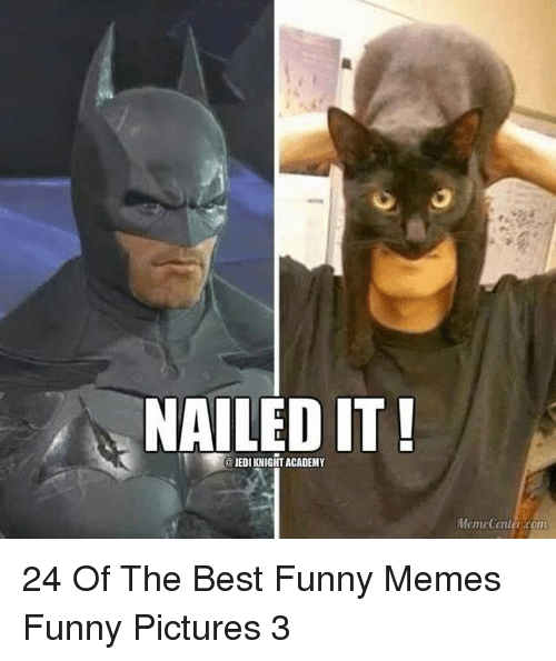 Funny, Jedi, and Memes: NAILED IT!  JEDI KNIGHT ACADEMY  MemeCenter.com 24 Of The Best Funny Memes Funny Pictures 3