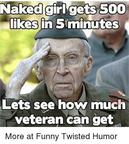 Twisted Humor: Naked girl gets 500  likes in Siminutes  Lets see how much  veteran can get More at Funny Twisted Humor