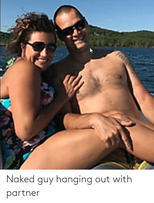 Naked: Naked guy hanging out with partner