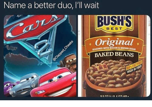 baked beans: Name a better duo, I'll wait  BUSHS  Original  BAKED BEANS  BEST  SEASONED  WITH BACON &BROWN SUGAR