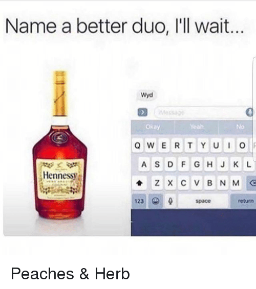 name a better duo ill wait wyd 0 okay yeah 26886059 🐣 25 best memes about peaches herb peaches herb memes