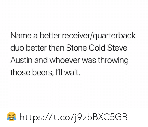 Football, Nfl, and Sports: Name a better receiver/quarterback  duo better than Stone Cold Steve  Austin and whoever was throwing  those beers, I'll wait. 😂 https://t.co/j9zbBXC5GB